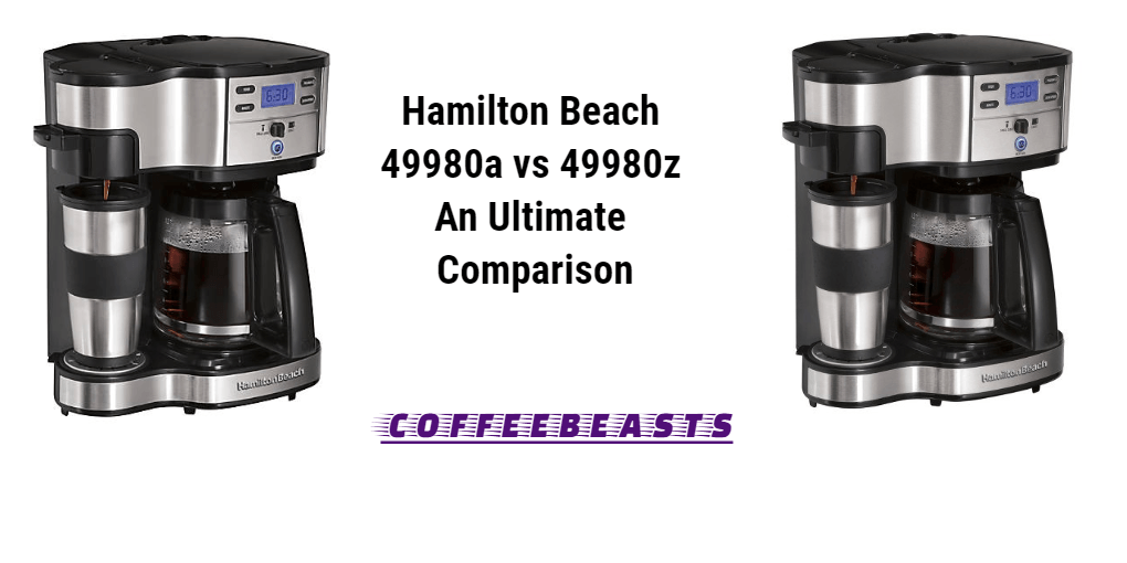 Hamilton Beach 49980a Vs 49980z An Ultimate Comparison Coffee Beasts